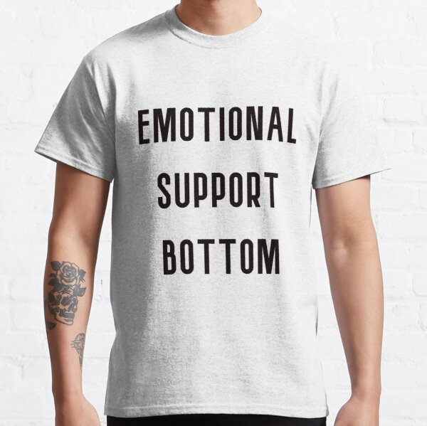 Emotional Support Bottom Classic T-Shirt