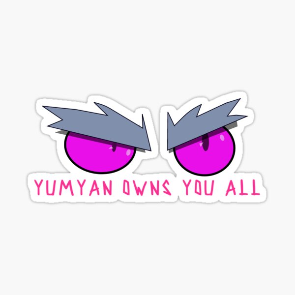 Remember... Yumyan Owns You All! Sticker
