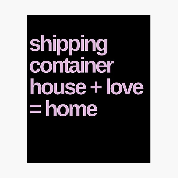 Shipping Container House + Love = Home Photographic Print