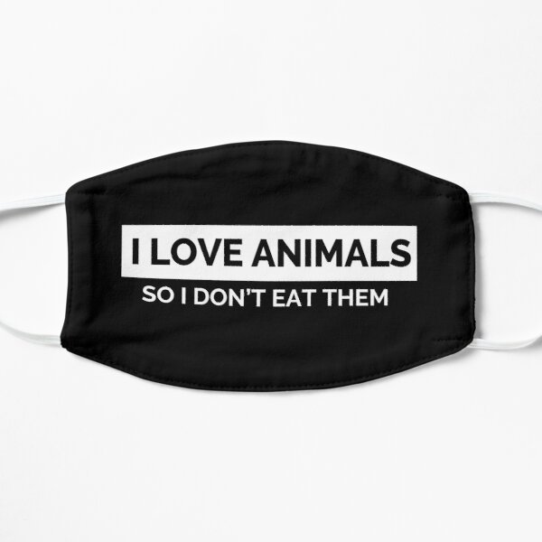 I Love Animals so I Don't Eat Them Vegan Activist Face Mask Mask