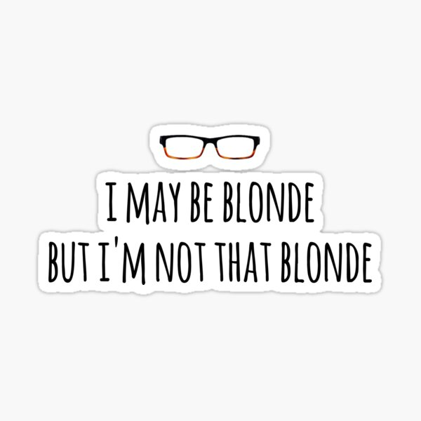 Felicity - I may be blonde Sticker