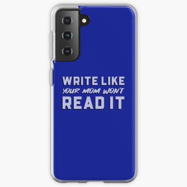 Write Like Your Mom Won't Read It Samsung Galaxy Soft Case