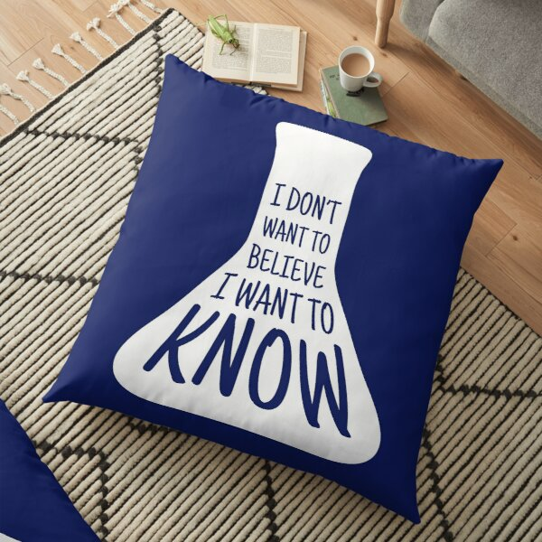 I don't want to believe. I want to know Floor Pillow