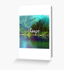 Change. Motivation Quote in Nature Greeting Card