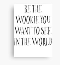 Be The Wookie You Want To See In The World Canvas Print