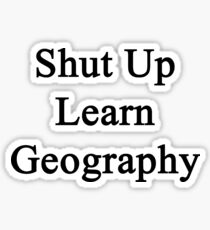 Shut Up Learn Geography  Sticker