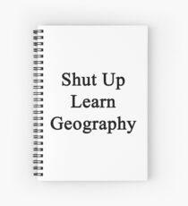 Shut Up Learn Geography  Spiral Notebook
