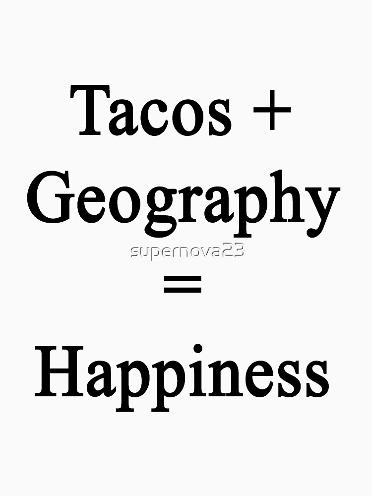 Tacos + Geography = Happiness  by supernova23