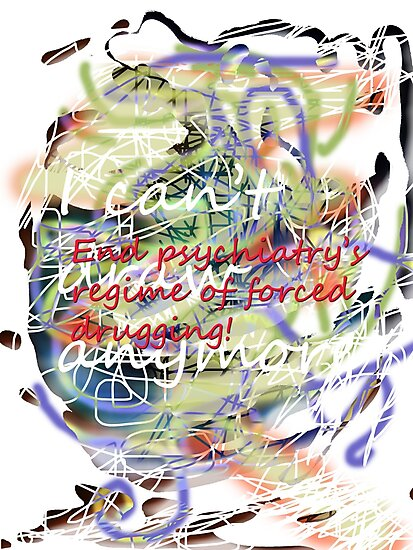 I can't draw anymore: end psychiatry's regime of forced drugging! by Initially NO