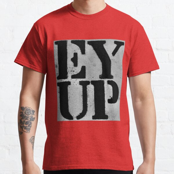 EY UP Classic T-Shirt