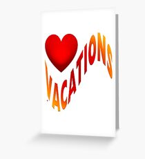 I Love Vacations Greeting Card