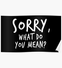 Sorry, what do you mean? - White Text Poster