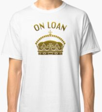 A Crown On Loan Classic T-Shirt
