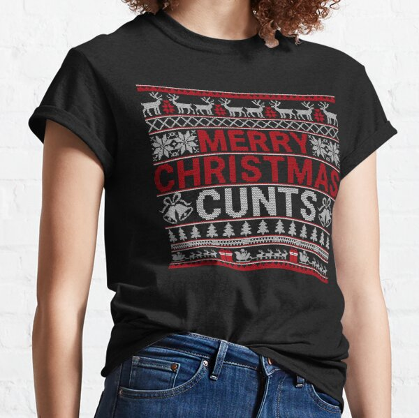 Merry Christmas Cunts Ugly Christmas Sweater Gift Classic T-Shirt