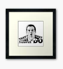 THAT'S WHAT PEOPLE DO Framed Print