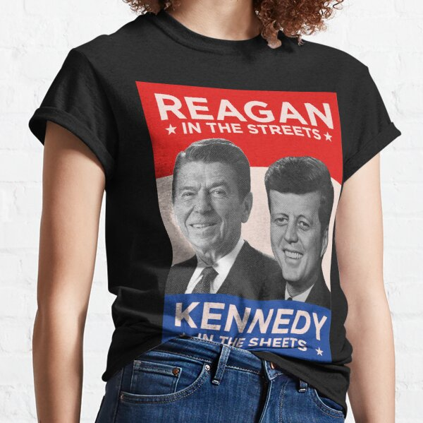 Reagan in the Streets, Kennedy in the Sheets Classic T-Shirt