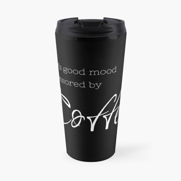 Todays good mood is sponsored by coffee - Coffee quote - White&Black Travel Mug