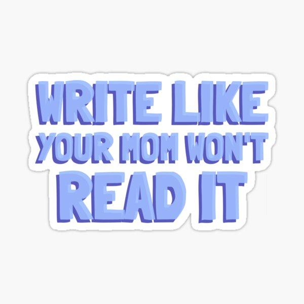 Write Like Your Mom Won't Read It Sticker