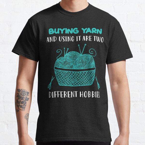 Buying Yarn Different Hobbies Knitting Crochet Classic T-Shirt