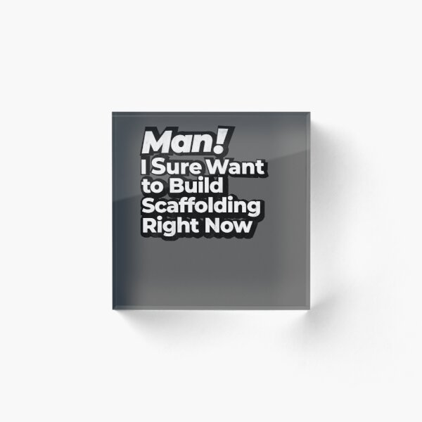 Man! I Sure Want to Build Scaffolding Right Now Retro Gift Acrylic Block