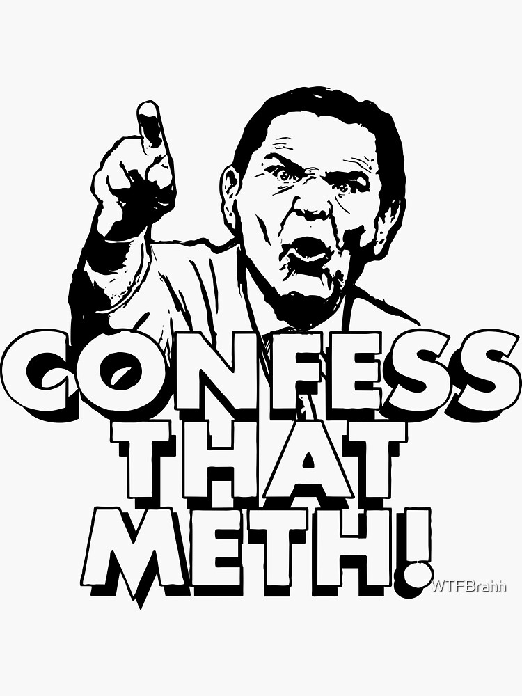 Confess That Meth! WTFBrahh by WTFBrahh