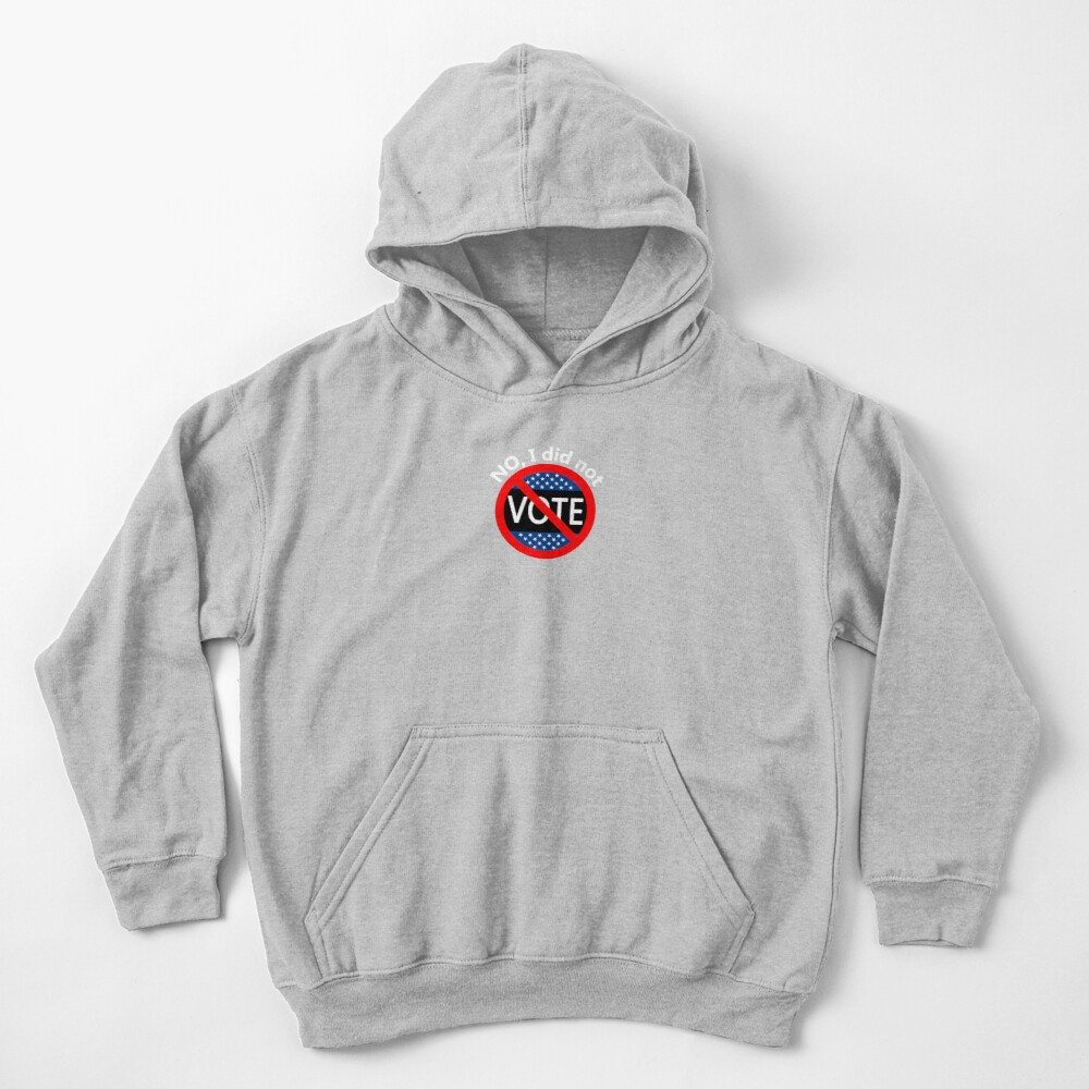 No, I Did Not Vote Kids Pullover Hoodie