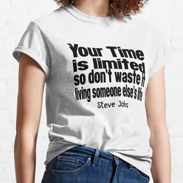 STEVE JOBS DAY - QUOTE - YOUR TIME IS LIMITED Classic T-Shirt