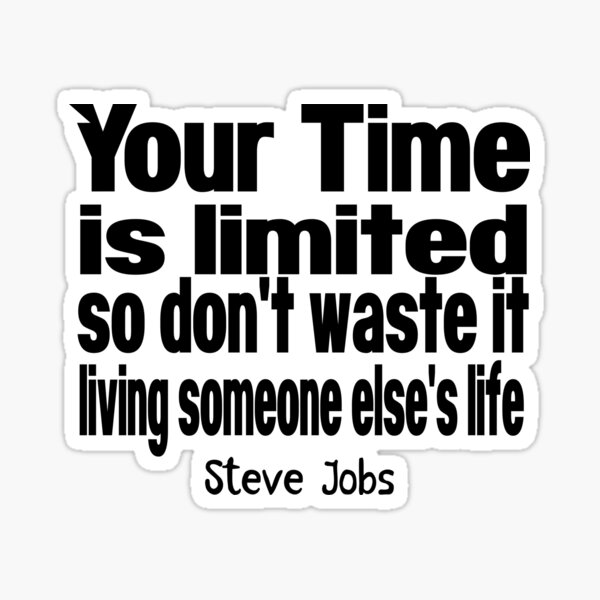 STEVE JOBS DAY - QUOTE - YOUR TIME IS LIMITED Sticker
