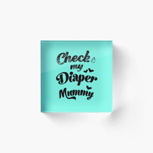 Check my diaper mummy sayings onesie pregnancy gift for birth Acrylic Block