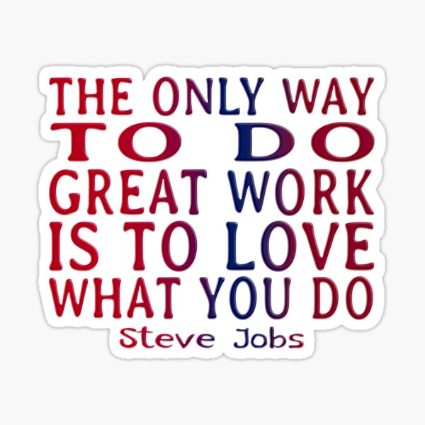 STEVE JOBS DAY - QUOTE - THE ONLY WAY TO DO GREAT WORK Sticker