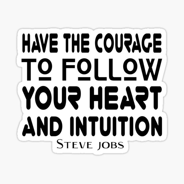 STEVE JOBS DAY - QUOTE - FIND THE COURAGE TO FOLLOW YOUR HEART AND YOUR INTUITION. Sticker