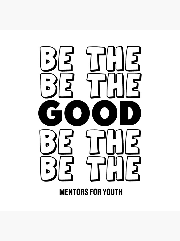 Be the good. by mentors4youth