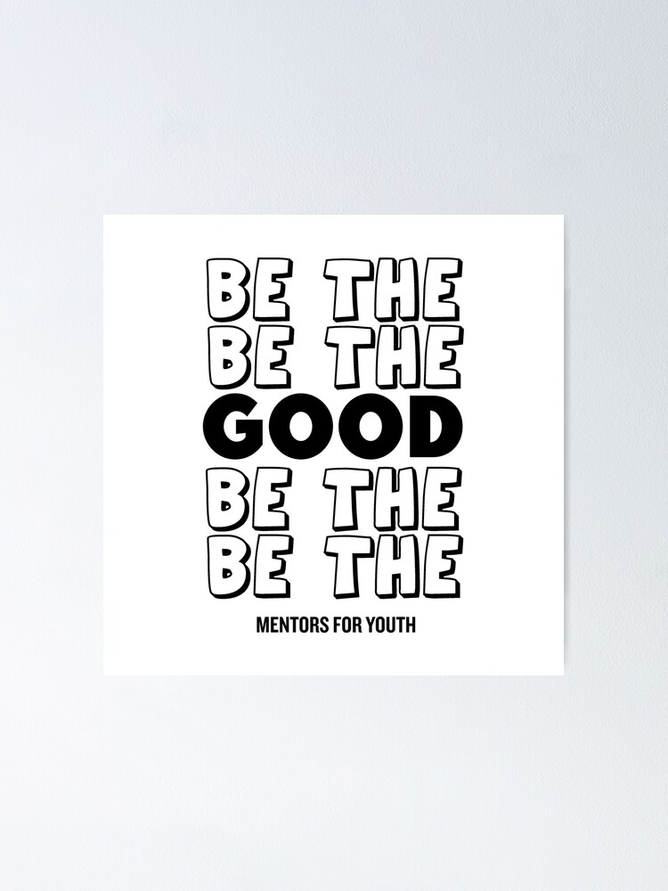Alternate view of Be the good. Poster