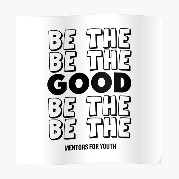 Be the good. Poster