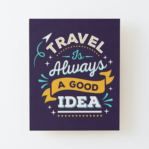 Travel is Always a Good Idea Wood Mounted Print