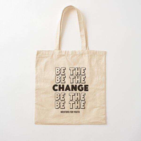 Be the change. Cotton Tote Bag