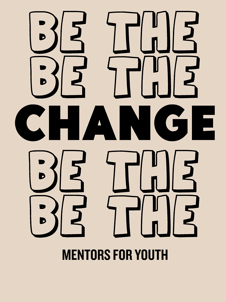 Be the change. by mentors4youth