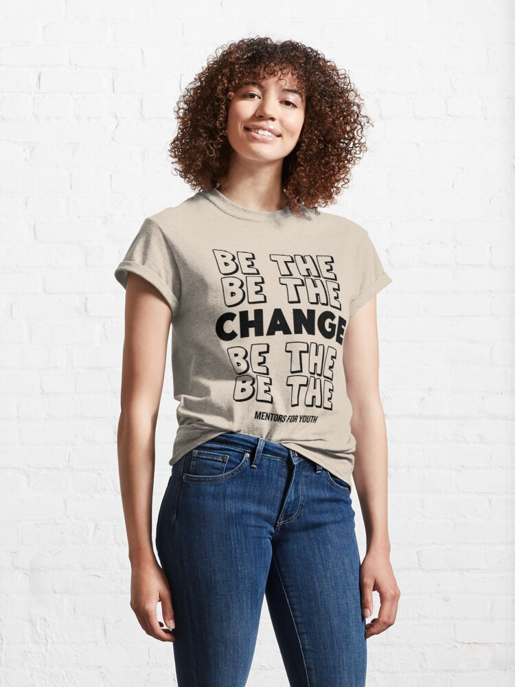 Alternate view of Be the change. Classic T-Shirt