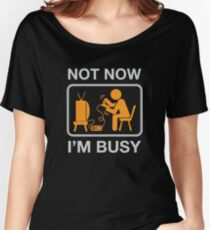 Not Now, I'm Busy. Vintage Gaming Humor Women's Relaxed Fit T-Shirt