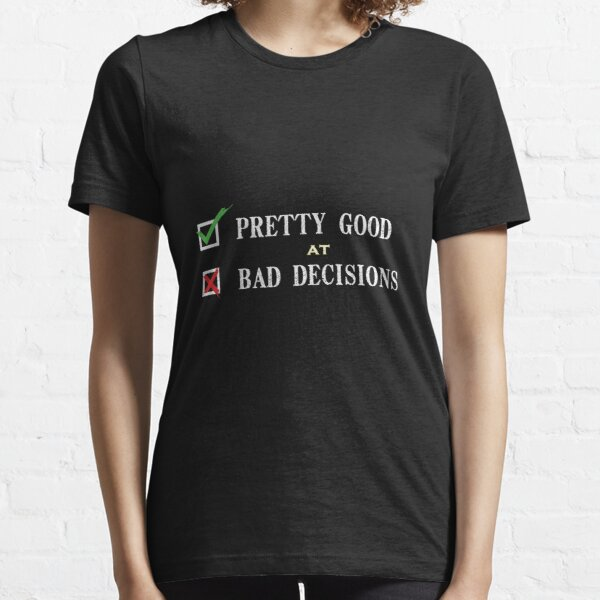 pretty good at bad decisions , Funny Shirt , funny shirt women , funny shirt men , funny shirt printing, shirts for women, shirt maker , trending shirts Essential T-Shirt