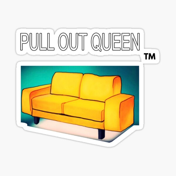 Why have a King, when you can Pull out Queen? Sticker