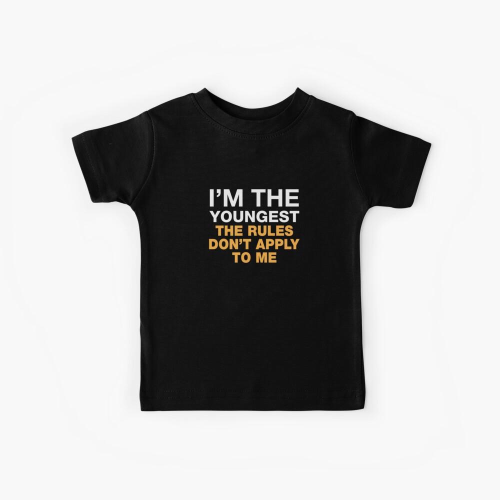 Ich bin der jüngste. Die Regeln gelten nicht für mich. Kinder T-Shirt