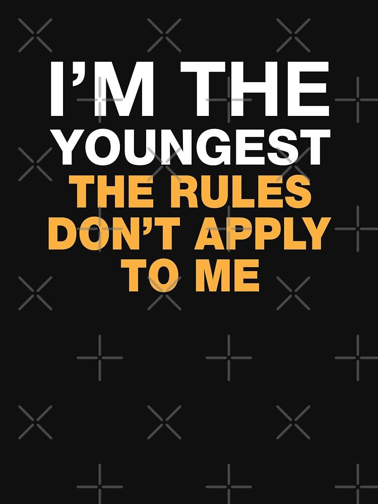 Ich bin der jüngste. Die Regeln gelten nicht für mich. von lolotees
