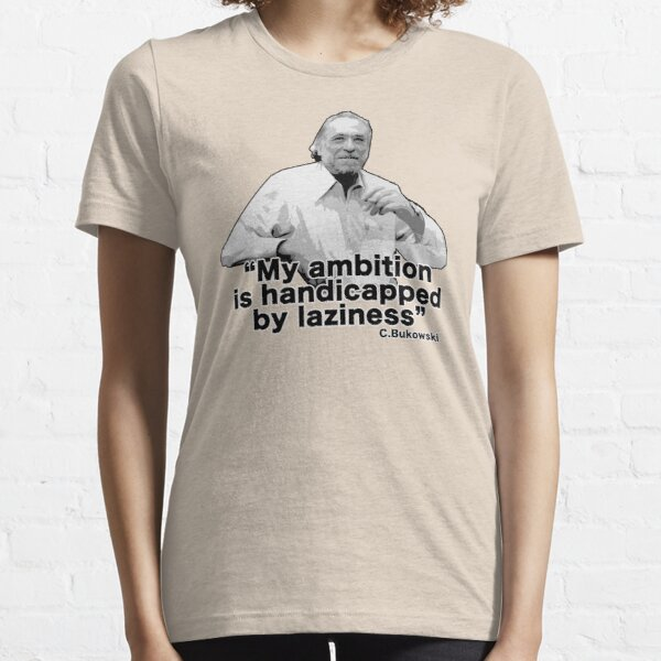 """Bukowski - """"My ambition is handicapped by laziness"""" Essential T-Shirt"""