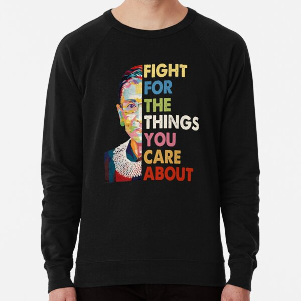 Vintage Fight For The Things You Care About RBG Ruth B Shirt T-Shirt Lightweight Sweatshirt
