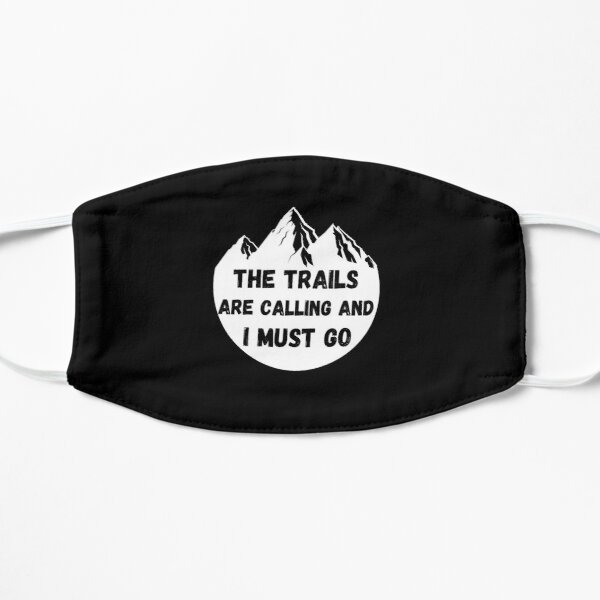 The Trails Are Calling And I Must Go Flat Mask