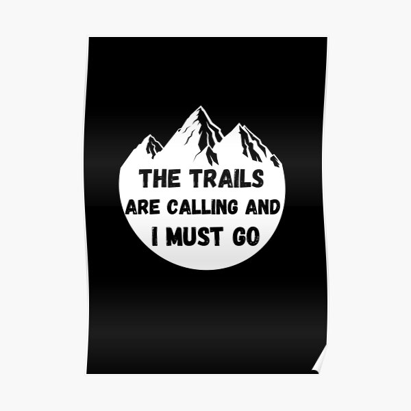 The Trails Are Calling And I Must Go Poster