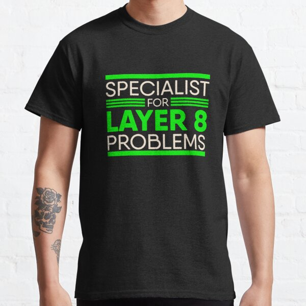 Specialist For Layer 8 Problems for IT Administrator & Support Classic T-Shirt