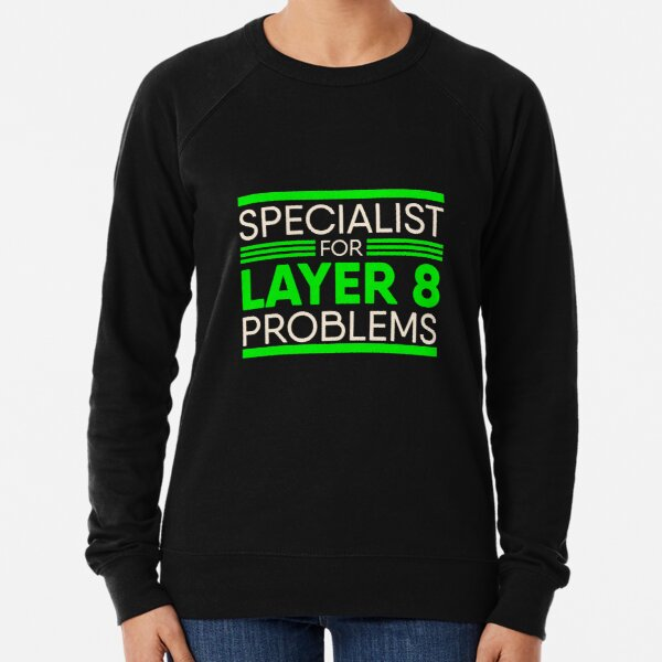 Specialist For Layer 8 Problems for IT Administrator & Support Lightweight Sweatshirt