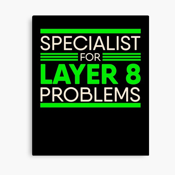 Specialist For Layer 8 Problems for IT Administrator & Support Canvas Print